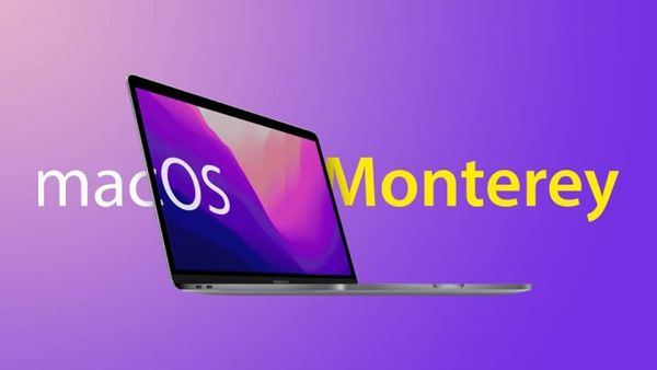 macOS 12 Monterey: Tính năng mới, danh sách thiết bị hỗ trợ và ngày ra mắt